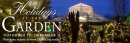 Holidays at the Garden Nov 17th to Dec 31st